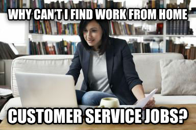 why cant i find work from home customer service jobs