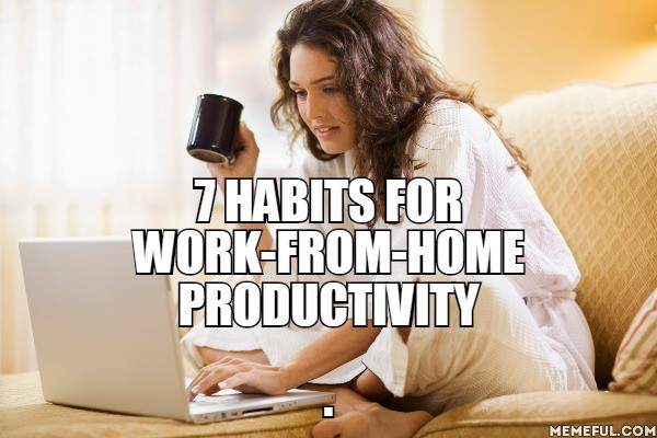 7 Habits for Work-from-Home Productivity